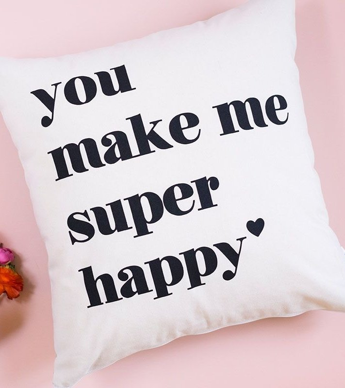 "Funda cojín ""You make me super happy"""